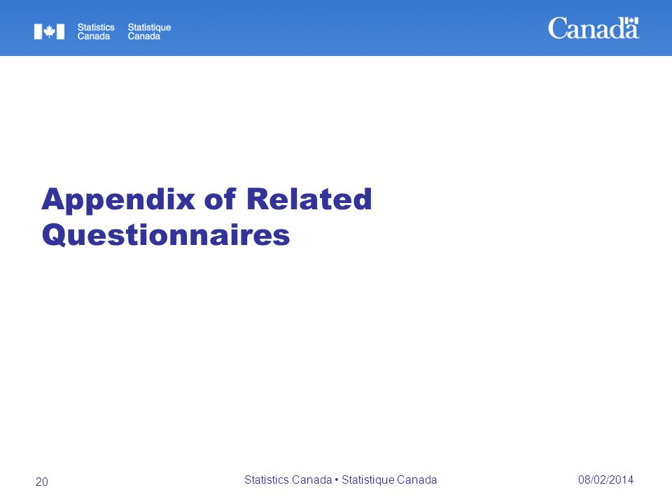 Appendix of Related Questionnaires 08/02/2014 Statistics Canada Statistique Canada 20