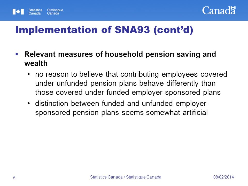Implementation of SNA93 (contd) Relevant measures of household pension saving and wealth no reason to believe that contributing employees covered unde