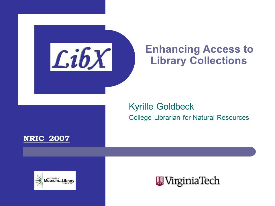 Enhancing Access to Library Collections Kyrille Goldbeck College Librarian for Natural Resources NRIC 2007