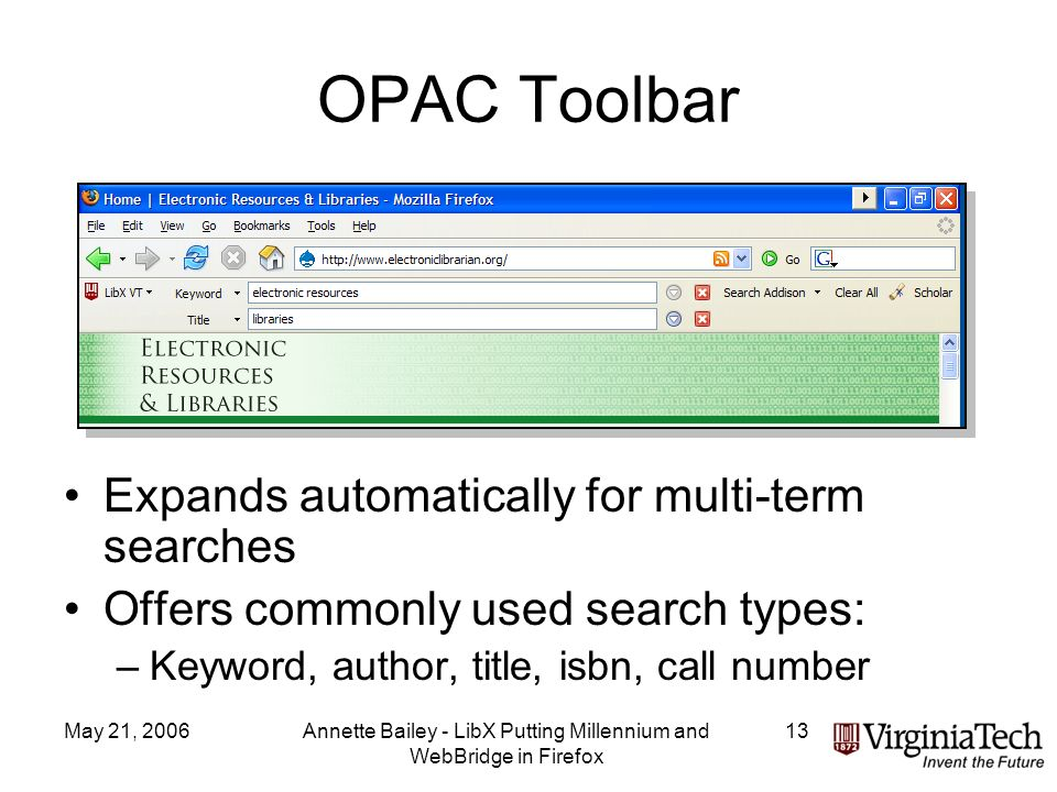 May 21, 2006Annette Bailey - LibX Putting Millennium and WebBridge in Firefox 13 OPAC Toolbar Expands automatically for multi-term searches Offers com