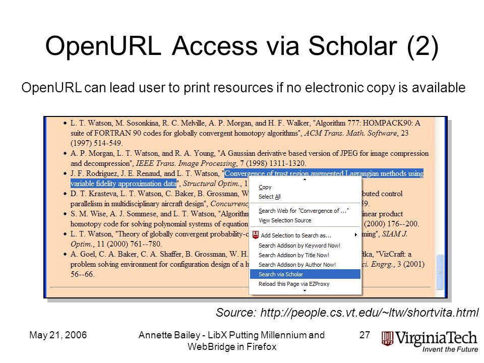 May 21, 2006Annette Bailey - LibX Putting Millennium and WebBridge in Firefox 27 OpenURL Access via Scholar (2) Source: http://people.cs.vt.edu/~ltw/shortvita.html OpenURL can lead user to print resources if no electronic copy is available