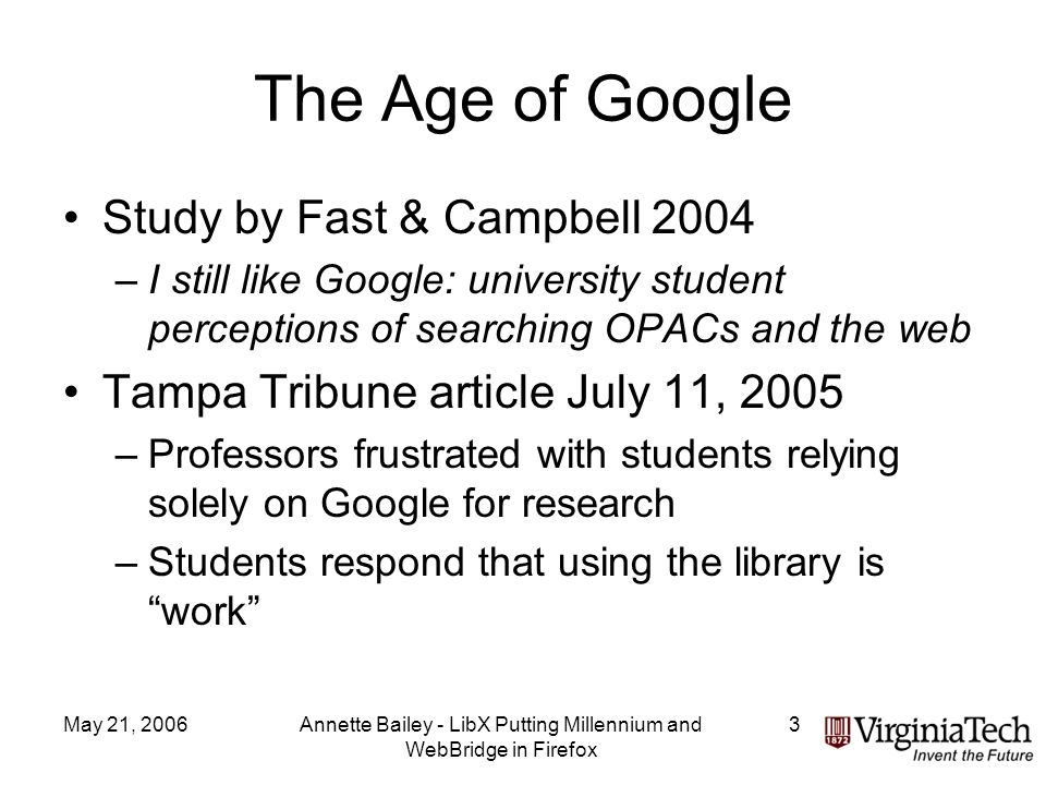 May 21, 2006Annette Bailey - LibX Putting Millennium and WebBridge in Firefox 3 The Age of Google Study by Fast & Campbell 2004 –I still like Google: