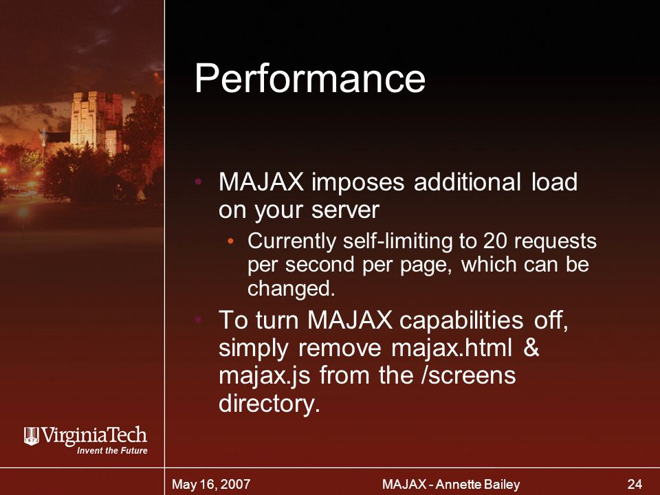 24 MAJAX - Annette BaileyMay 16, 2007 Performance MAJAX imposes additional load on your server Currently self-limiting to 20 requests per second per page, which can be changed.