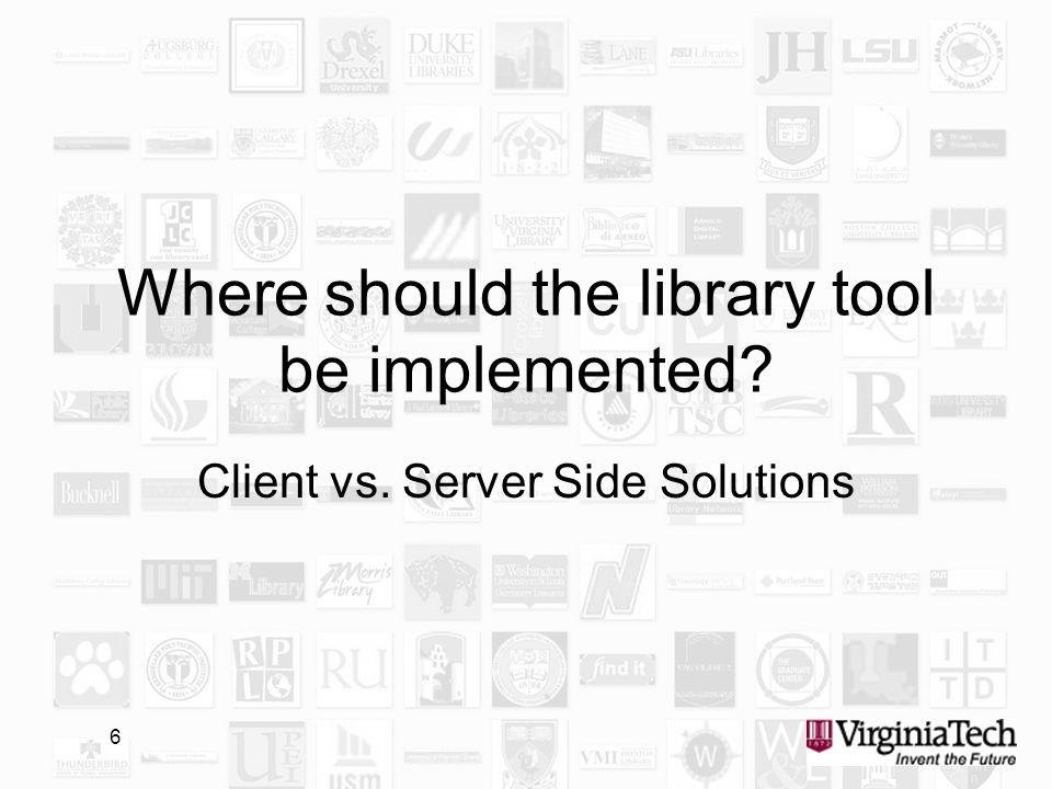 6 Where should the library tool be implemented Client vs. Server Side Solutions