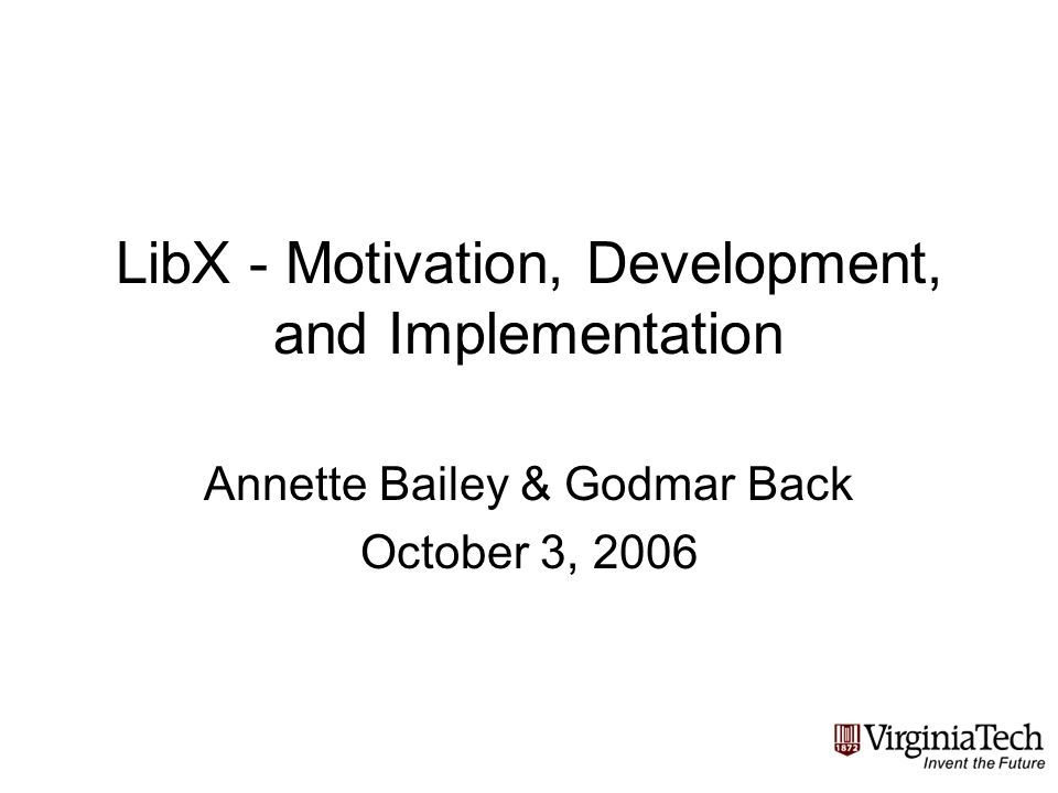 October 3, 2006Annette Bailey & Godmar Back: LibX - Motivation, Development, and Implementation 12 Catalog and Database Access Toolbar user interface –Supports single & multi-term searches –Not intended to replace advanced search page – captures common search pattern –Configurable to support multiple OPACs simultaneously –User can set display preferences Right-click context menu –Adapts to selections Predefined types –Millennium, iPac, Voyager, Aleph, Sirsi, SFX, Central Search, Article Linker, Google Scholar User-defined types –Local databases, etc.