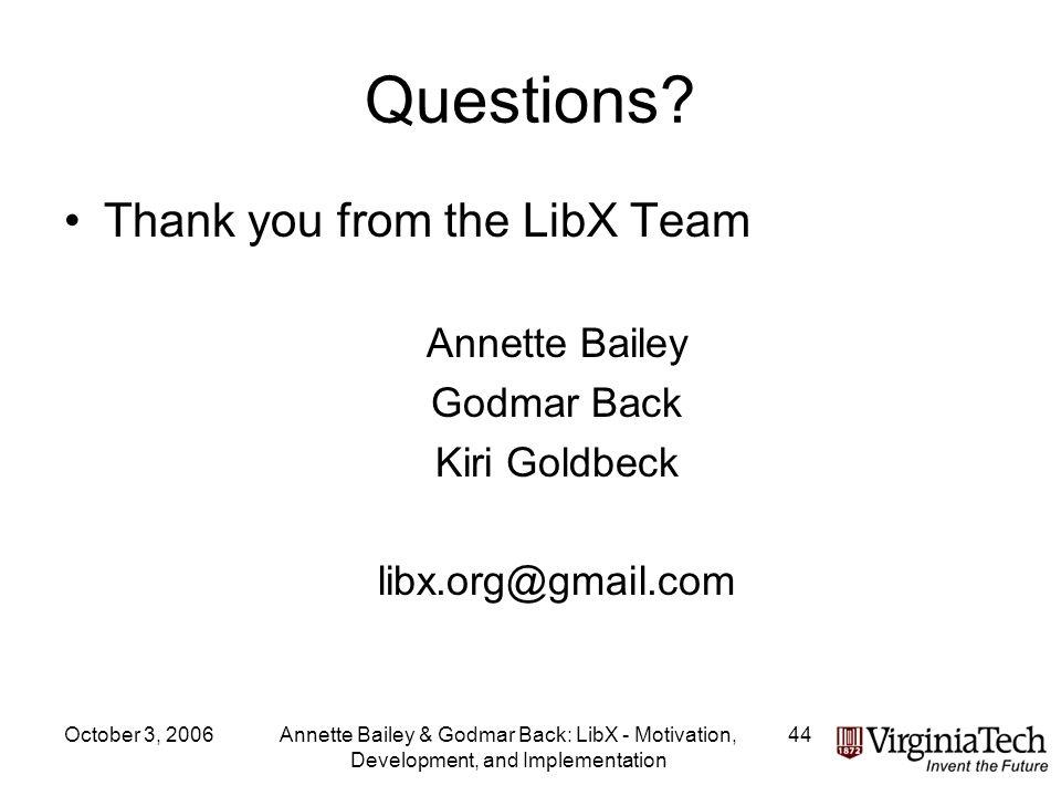 October 3, 2006Annette Bailey & Godmar Back: LibX - Motivation, Development, and Implementation 44 Questions.