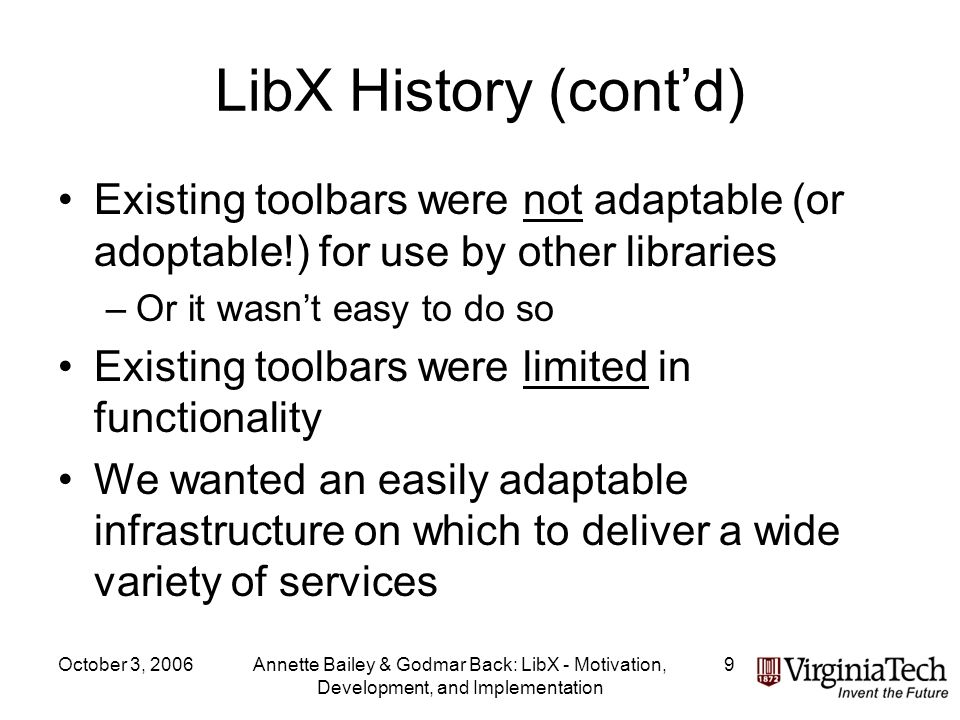 October 3, 2006Annette Bailey & Godmar Back: LibX - Motivation, Development, and Implementation 10 LibX Provides shortcut to library resources Uses Firefox browser extension technology –Integrated into the browsers user interface –Installed on the client-side