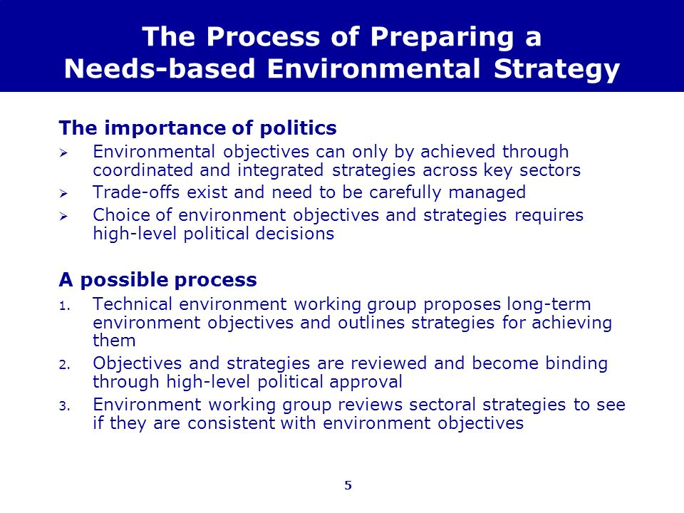 5 The Process of Preparing a Needs-based Environmental Strategy The importance of politics Environmental objectives can only by achieved through coord