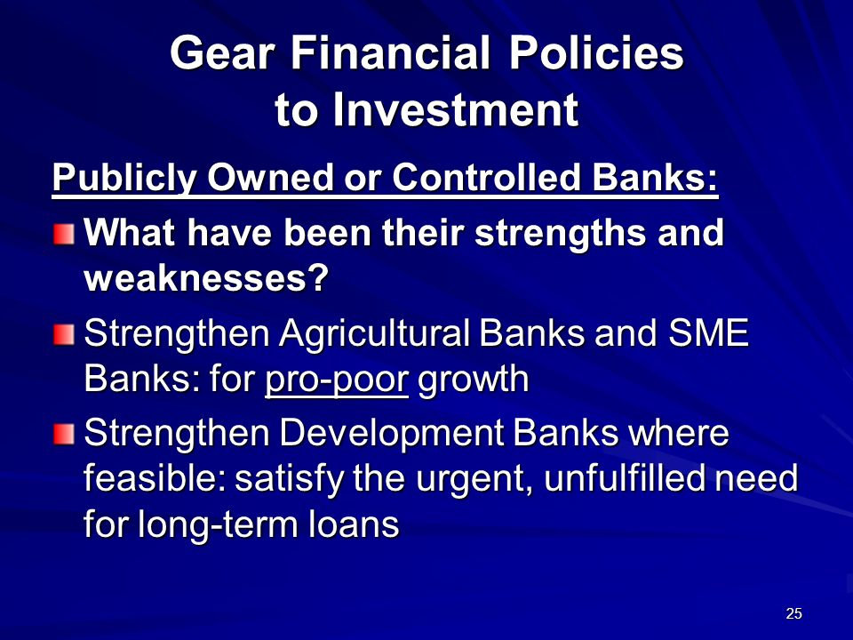 25 Gear Financial Policies to Investment Publicly Owned or Controlled Banks: What have been their strengths and weaknesses.
