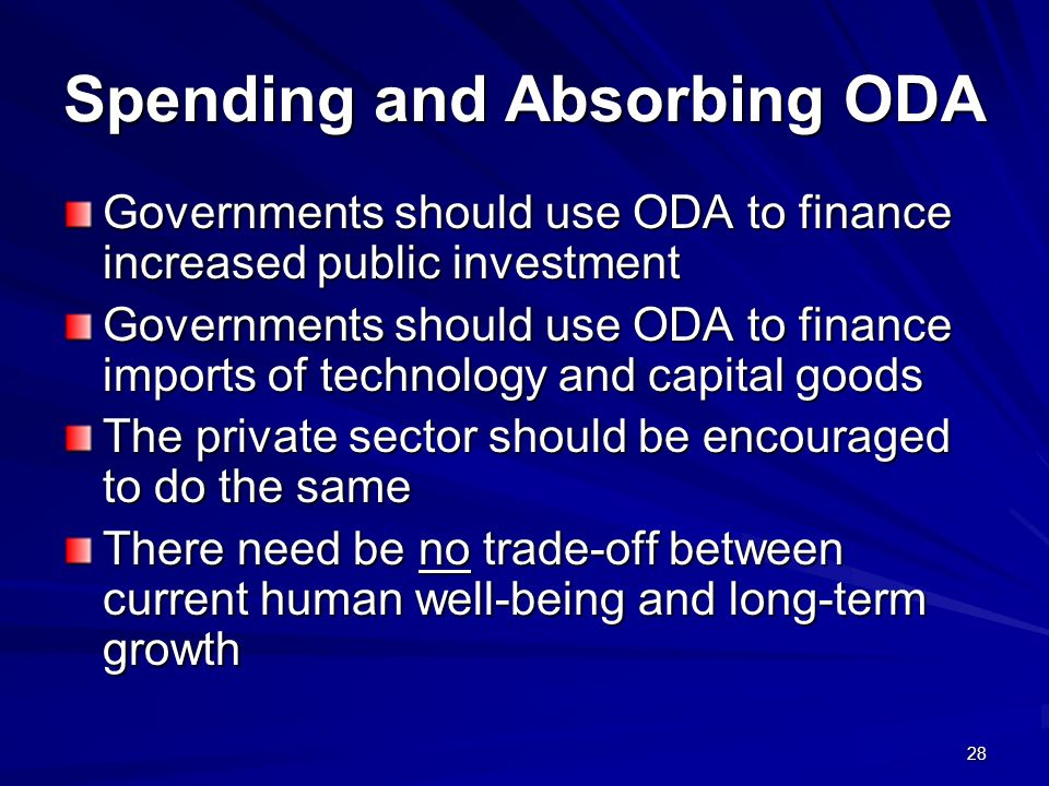 28 Spending and Absorbing ODA Governments should use ODA to finance increased public investment Governments should use ODA to finance imports of techn