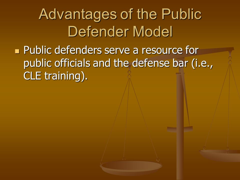 Disadvantages of the Public Defender Model Hiring staff, securing office space and equipment, establishing internal office practices and procedures, and modifying existing procedures may require significant start up costs.