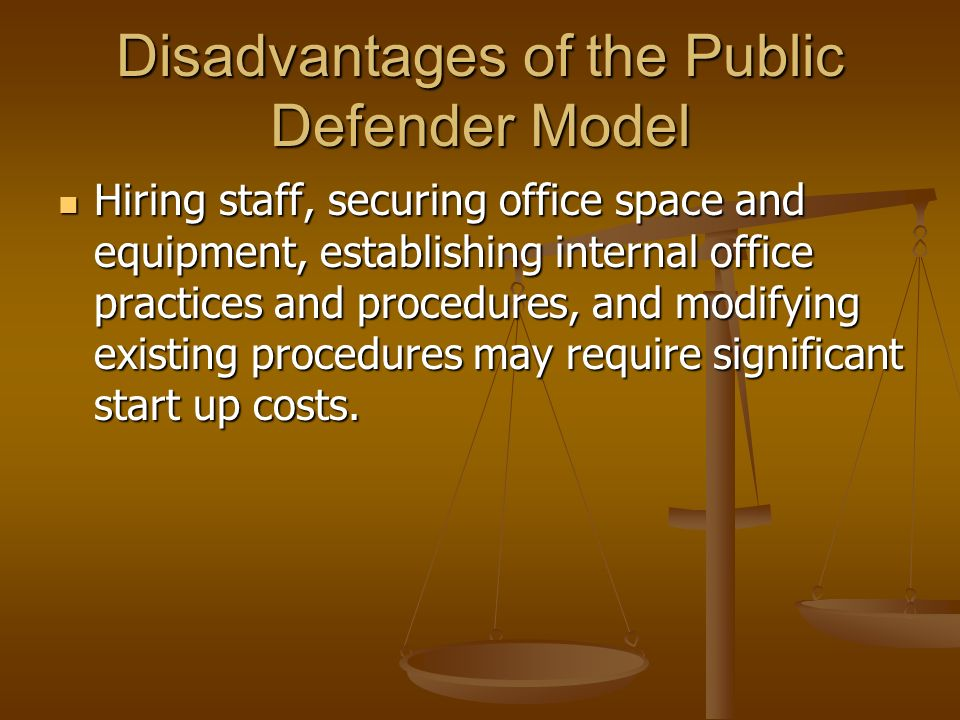 The Feasibility of a Public Defender Model Public defender offices offer important quality controls that assigned counsel and contract programs do not have, including office policies, in-house training, and supervision.
