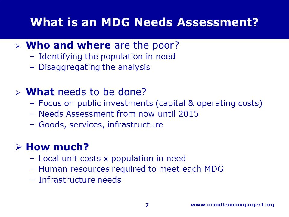 7 www.unmillenniumproject.org What is an MDG Needs Assessment.