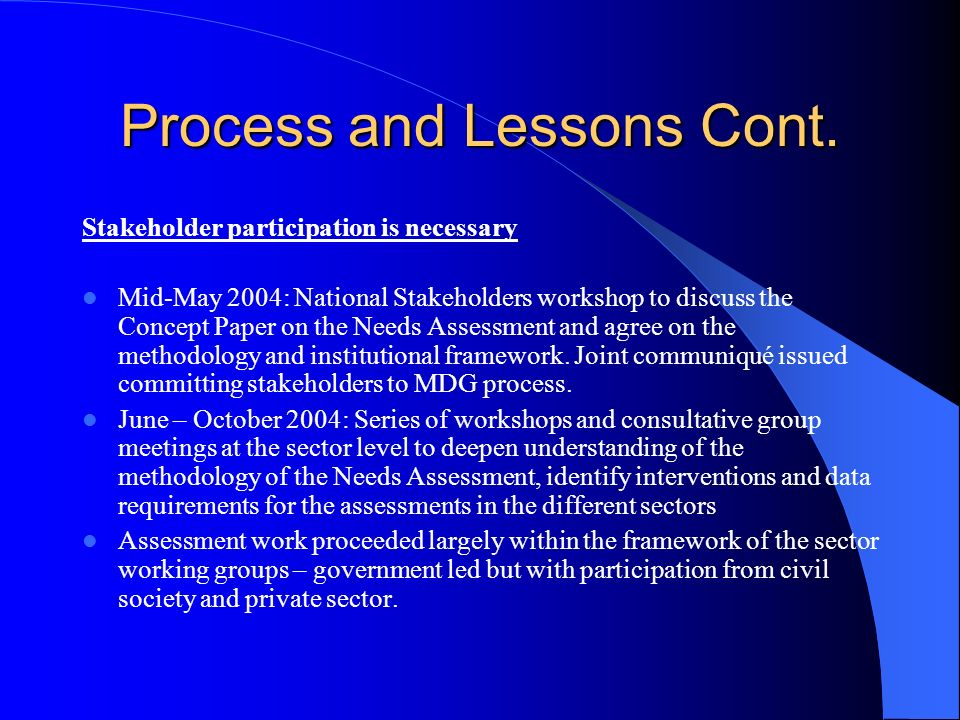 Process and Lessons Cont. Stakeholder participation is necessary Mid-May 2004: National Stakeholders workshop to discuss the Concept Paper on the Need