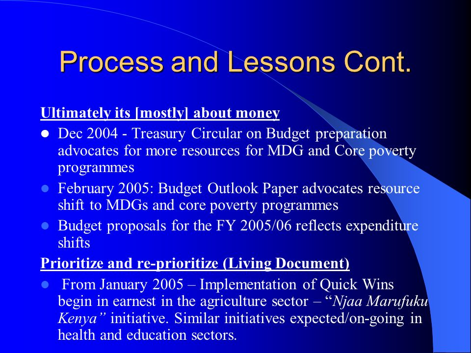 Process and Lessons Cont. Ultimately its [mostly] about money Dec 2004 - Treasury Circular on Budget preparation advocates for more resources for MDG