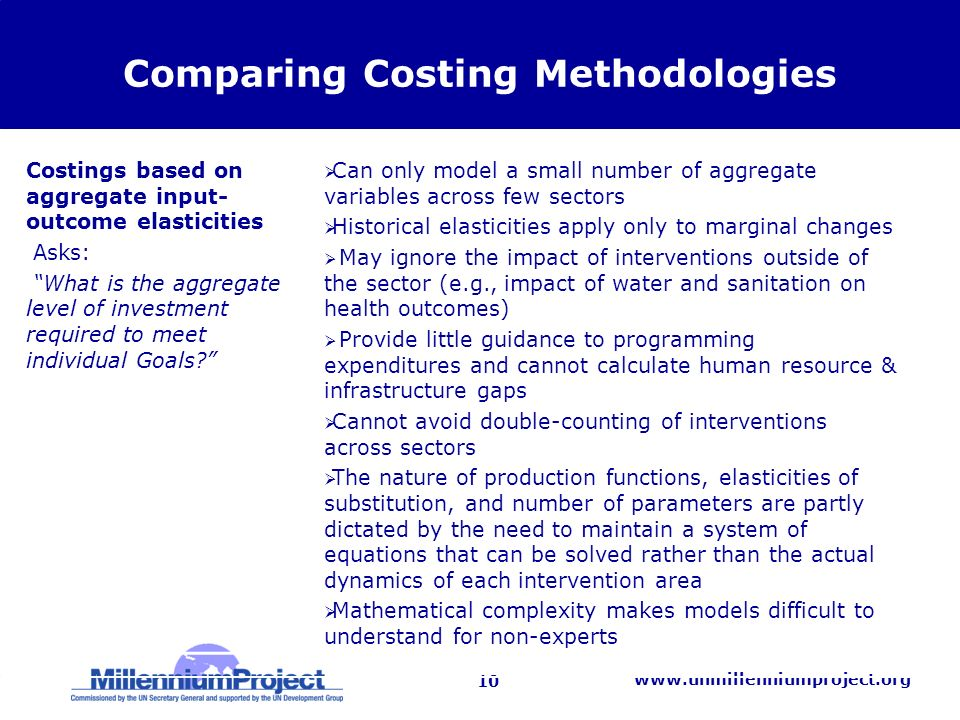 10   Comparing Costing Methodologies Costings based on aggregate input- outcome elasticities Asks: What is the aggregate level of investment required to meet individual Goals.