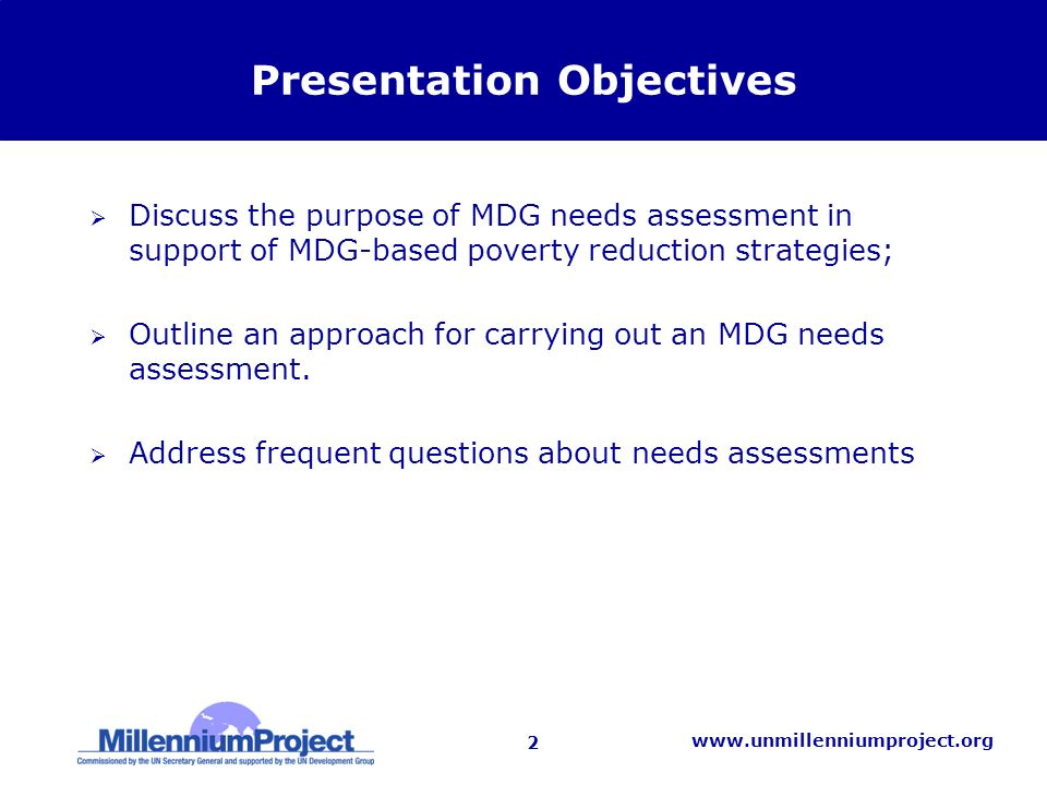 3 www.unmillenniumproject.org Agenda Introduction to MDG needs assessment as part of an MDG-based poverty reduction strategy Overview of costing methodologies MDG needs assessment approach Frequently asked questions