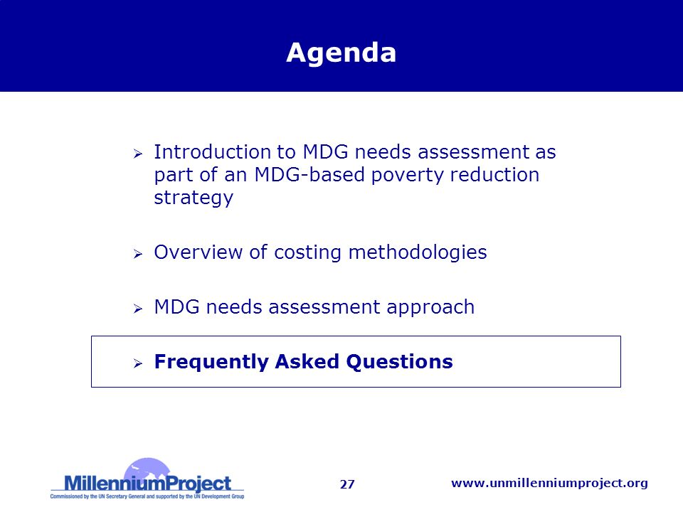 27   Agenda Introduction to MDG needs assessment as part of an MDG-based poverty reduction strategy Overview of costing methodologies MDG needs assessment approach Frequently Asked Questions