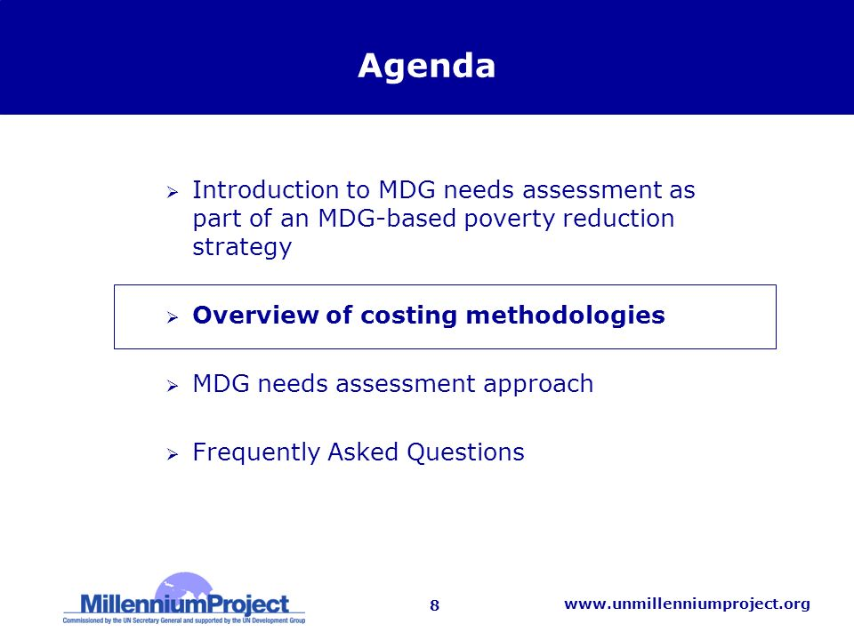 8   Agenda Introduction to MDG needs assessment as part of an MDG-based poverty reduction strategy Overview of costing methodologies MDG needs assessment approach Frequently Asked Questions