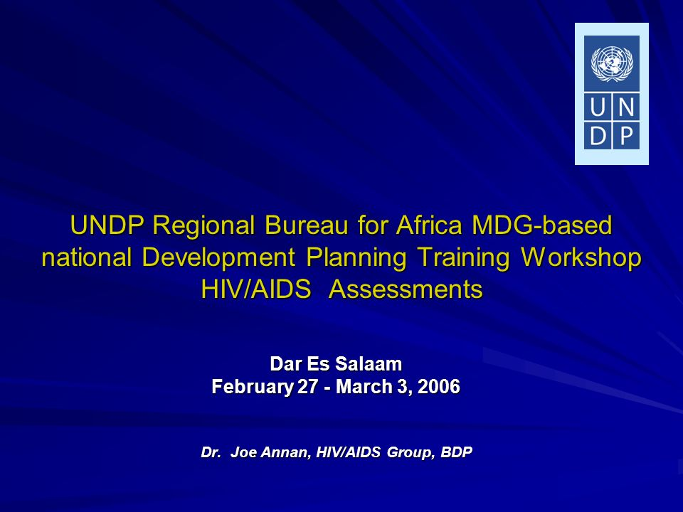 UNDP Regional Bureau for Africa MDG-based national Development Planning Training Workshop HIV/AIDS Assessments Dar Es Salaam February 27 - March 3, 20