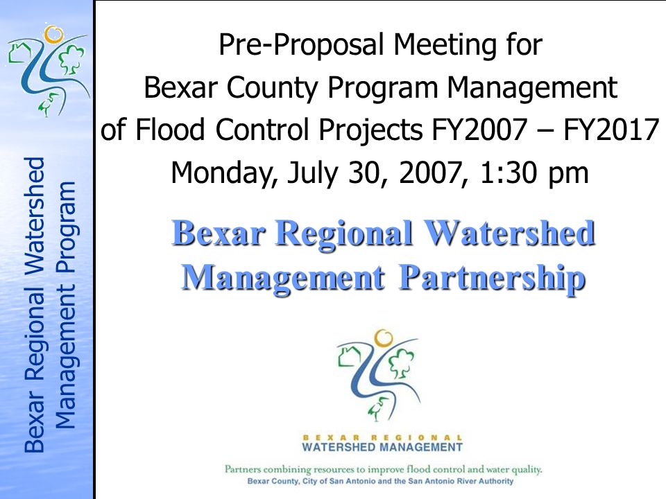 Bexar Regional Watershed Management Program Bexar Regional Watershed Management Partnership Pre-Proposal Meeting for Bexar County Program Management o