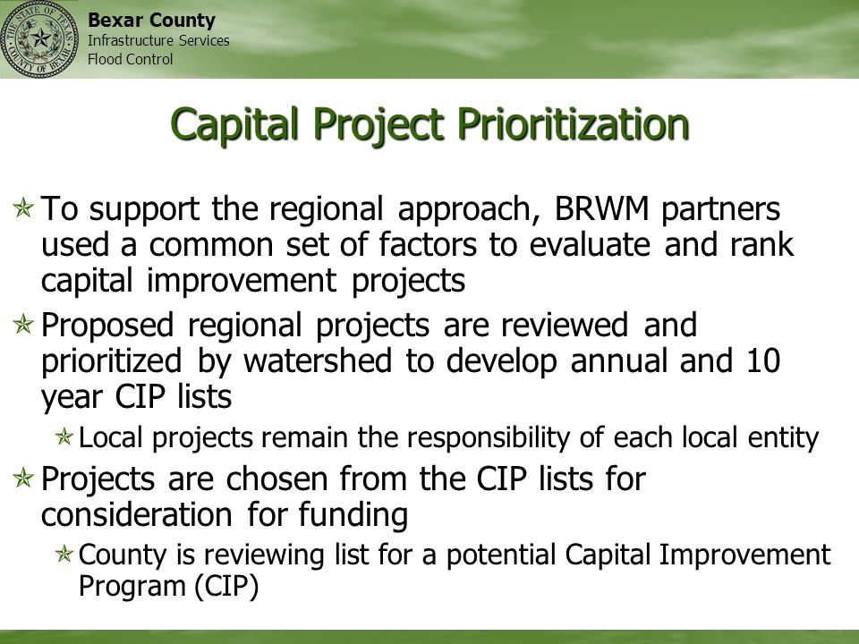 Bexar County Infrastructure Services Flood Control Capital Project Prioritization To support the regional approach, BRWM partners used a common set of