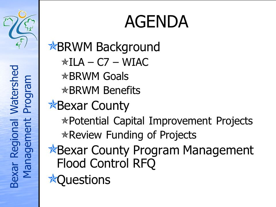 Bexar Regional Watershed Management Program AGENDA BRWM Background BRWM Background ILA – C7 – WIAC ILA – C7 – WIAC BRWM Goals BRWM Goals BRWM Benefits