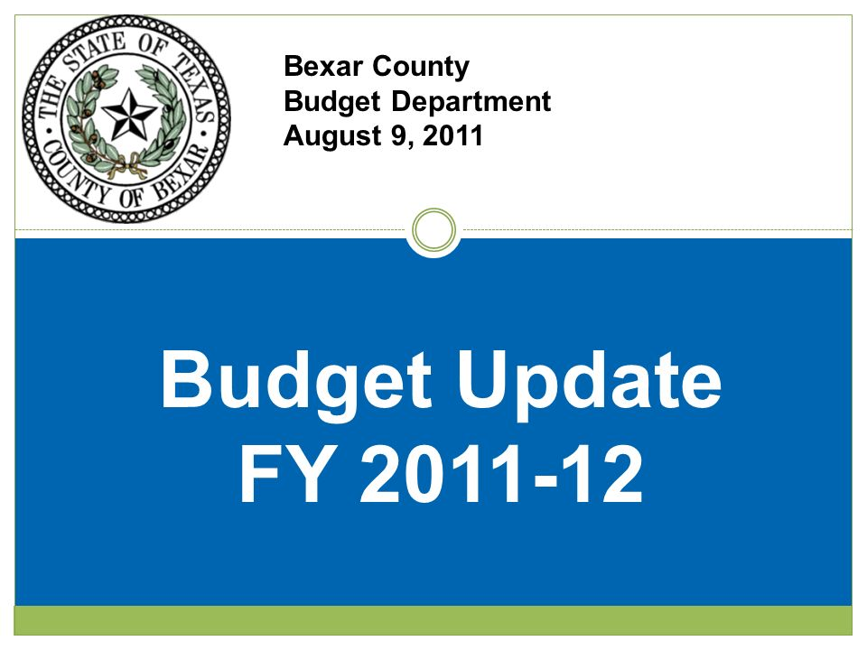Bexar County Budget Department August 9, 2011 Budget Update FY