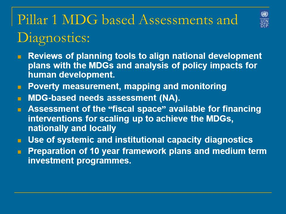 Pillar 1 MDG based Assessments and Diagnostics: Reviews of planning tools to align national development plans with the MDGs and analysis of policy impacts for human development.