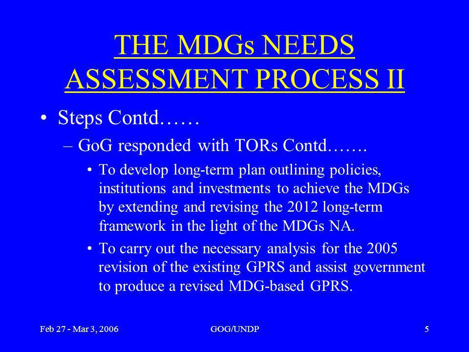 Feb 27 - Mar 3, 2006GOG/UNDP5 THE MDGs NEEDS ASSESSMENT PROCESS II Steps Contd…… –GoG responded with TORs Contd…….