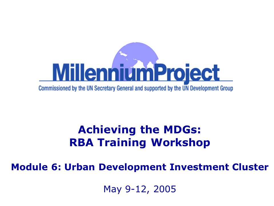 2 www.unmillenniumproject.org Introduction The urban development investment cluster includes interventions that are crucial for: slum upgrading and providing alternatives to the formation of new slums urban infrastructure urban services creating a productive urban environment and fostering private sector development