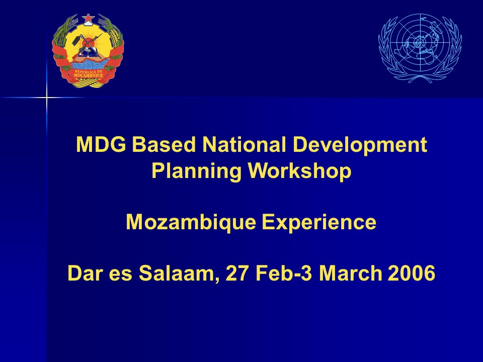 MDG Based National Development Planning Workshop Mozambique Experience Dar es Salaam, 27 Feb-3 March 2006