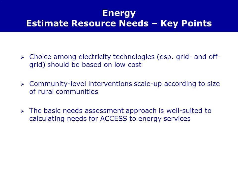 www.unmillenniumproject.org Energy Estimate Resource Needs – Key Points Choice among electricity technologies (esp.