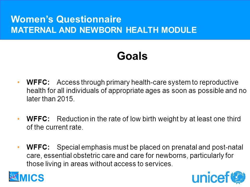 Goals WFFC: Access through primary health-care system to reproductive health for all individuals of appropriate ages as soon as possible and no later than 2015.