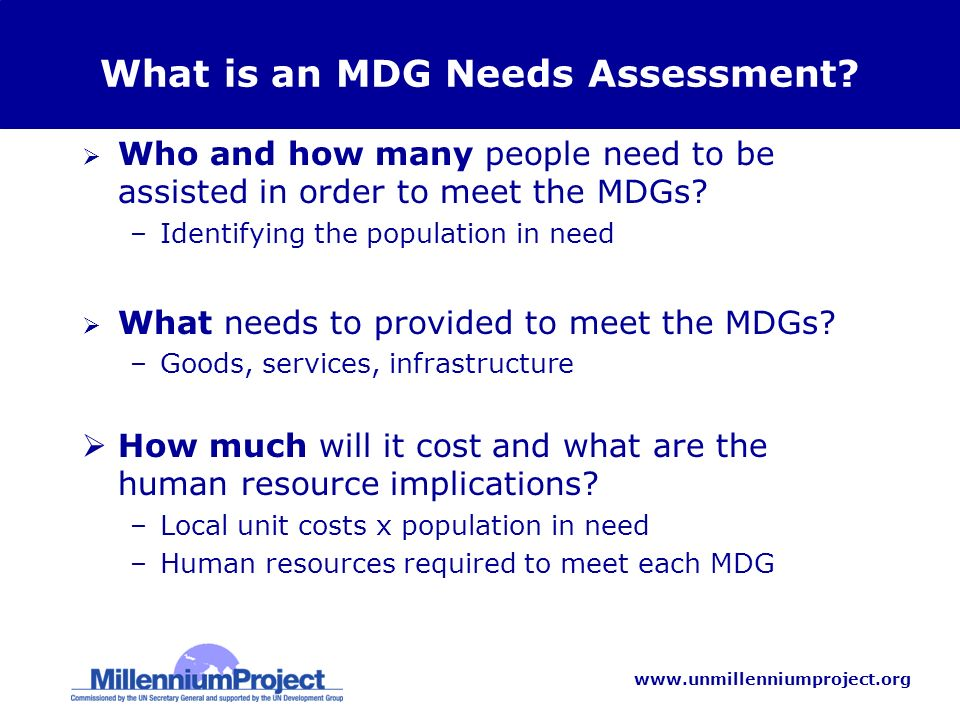 www.unmillenniumproject.org What is an MDG Needs Assessment.
