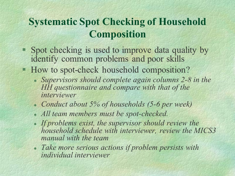 Systematic Spot Checking of Household Composition §Spot checking is used to improve data quality by identify common problems and poor skills §How to s