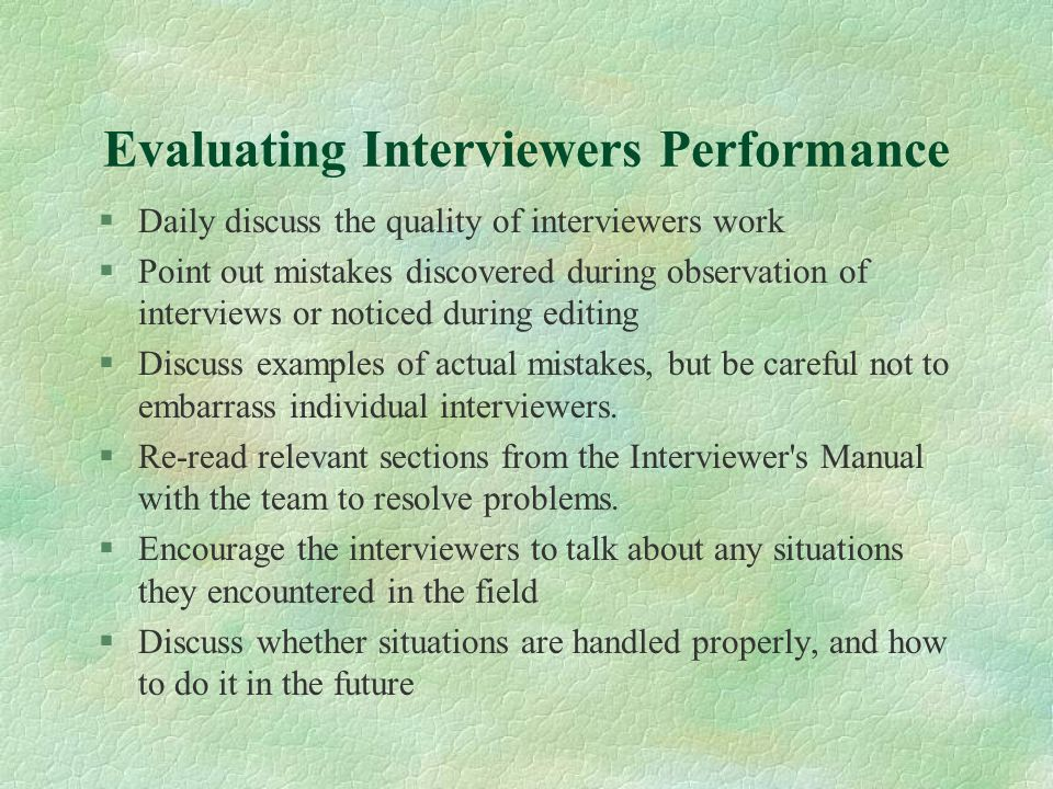 Evaluating Interviewers Performance §Daily discuss the quality of interviewers work §Point out mistakes discovered during observation of interviews or