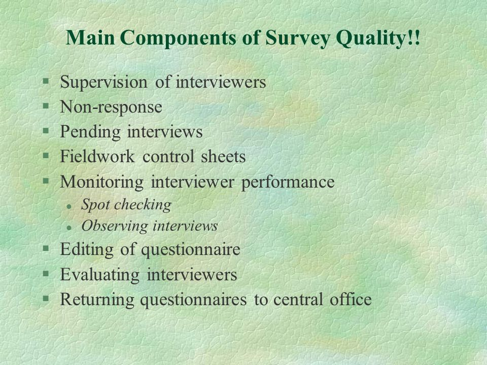 Main Components of Survey Quality!! §Supervision of interviewers §Non-response §Pending interviews §Fieldwork control sheets §Monitoring interviewer p