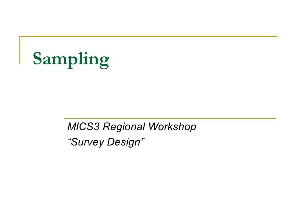 Sampling MICS3 Regional Workshop Survey Design