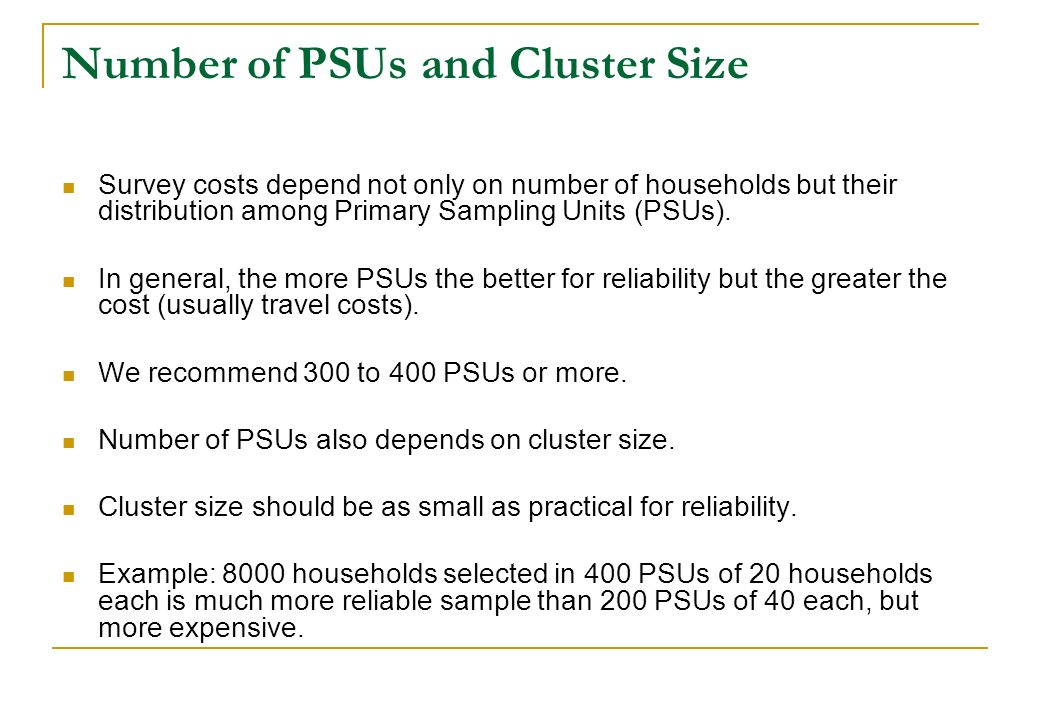 Number of PSUs and Cluster Size Survey costs depend not only on number of households but their distribution among Primary Sampling Units (PSUs). In ge