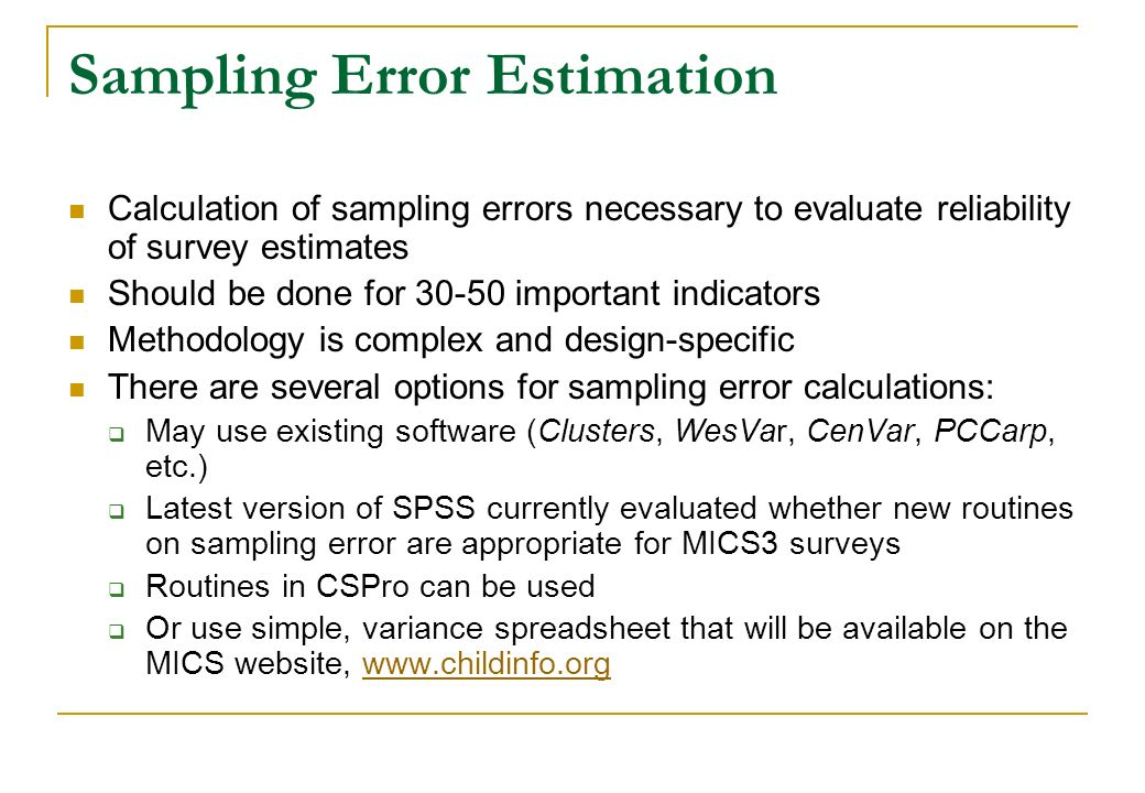 Sampling Error Estimation Calculation of sampling errors necessary to evaluate reliability of survey estimates Should be done for 30-50 important indi