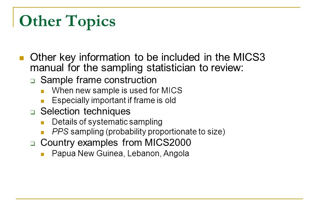 Other Topics Other key information to be included in the MICS3 manual for the sampling statistician to review: Sample frame construction When new samp