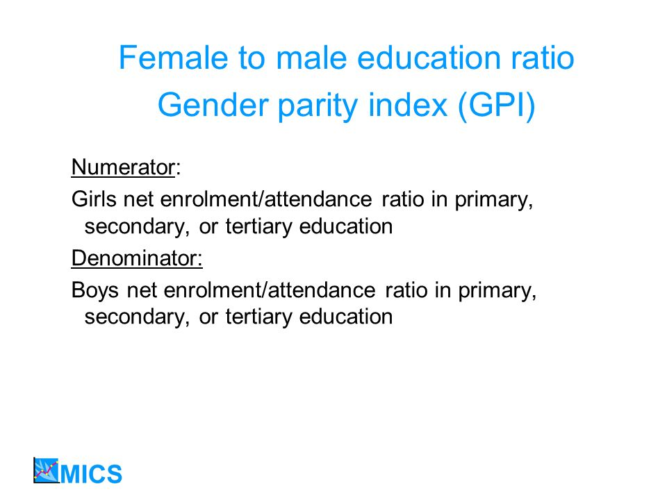 Female to male education ratio Gender parity index (GPI) Numerator: Girls net enrolment/attendance ratio in primary, secondary, or tertiary education