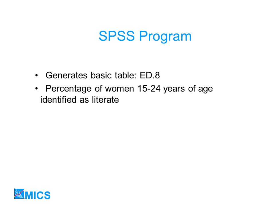SPSS Program Generates basic table: ED.8 Percentage of women 15-24 years of age identified as literate