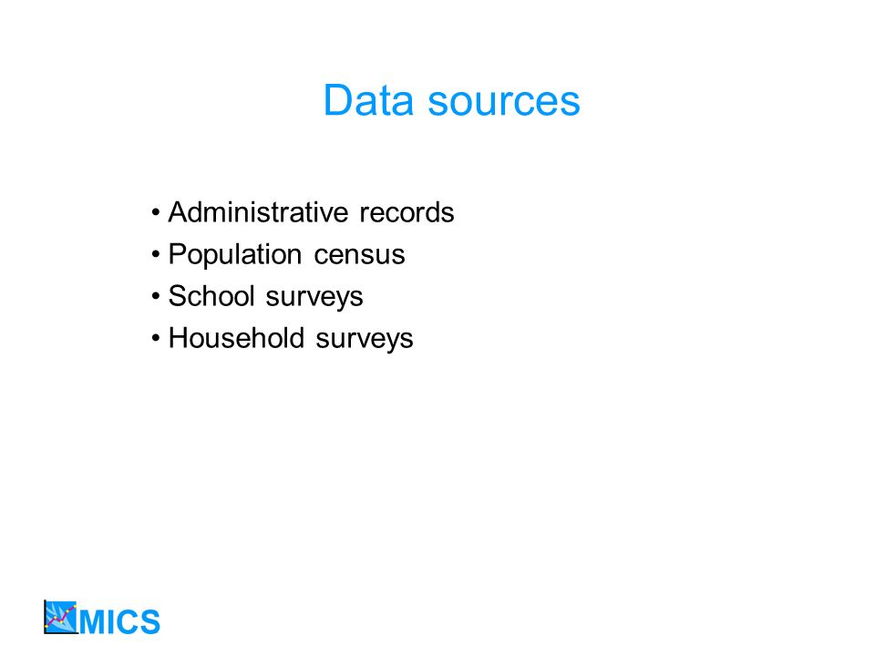 Data sources Administrative records Population census School surveys Household surveys