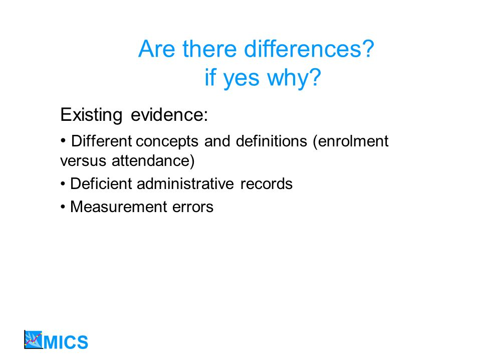 Are there differences? if yes why? Existing evidence: Different concepts and definitions (enrolment versus attendance) Deficient administrative record