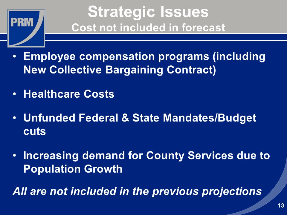 13 Strategic Issues Cost not included in forecast Employee compensation programs (including New Collective Bargaining Contract) Healthcare Costs Unfun