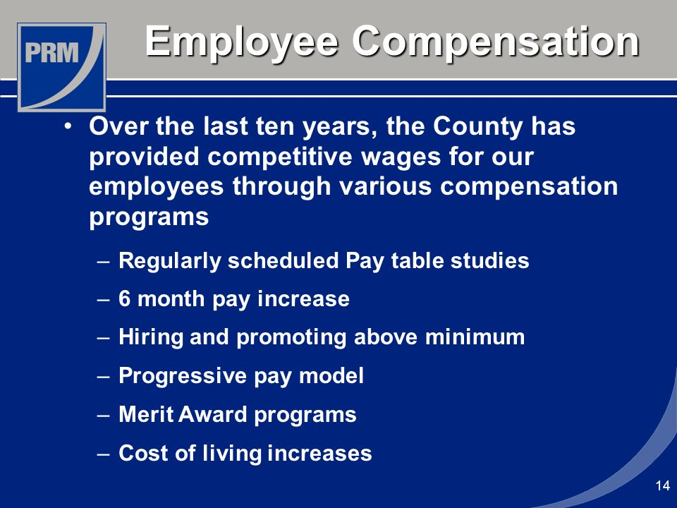 Employee Compensation Over the last ten years, the County has provided competitive wages for our employees through various compensation programs –Regu