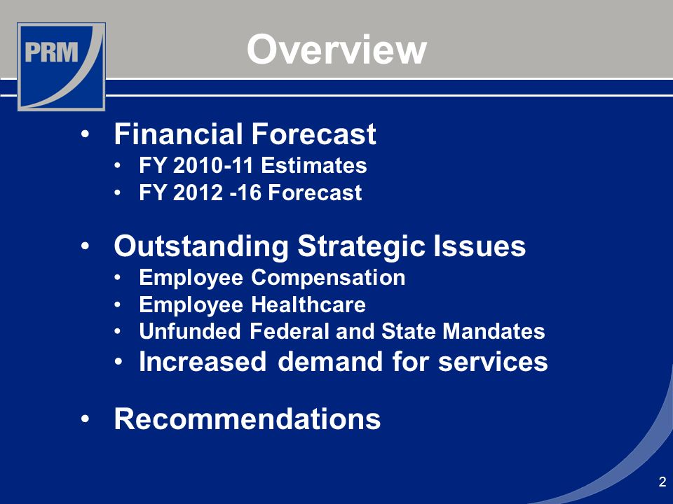 Overview 2 Financial Forecast FY 2010-11 Estimates FY 2012 -16 Forecast Outstanding Strategic Issues Employee Compensation Employee Healthcare Unfunde