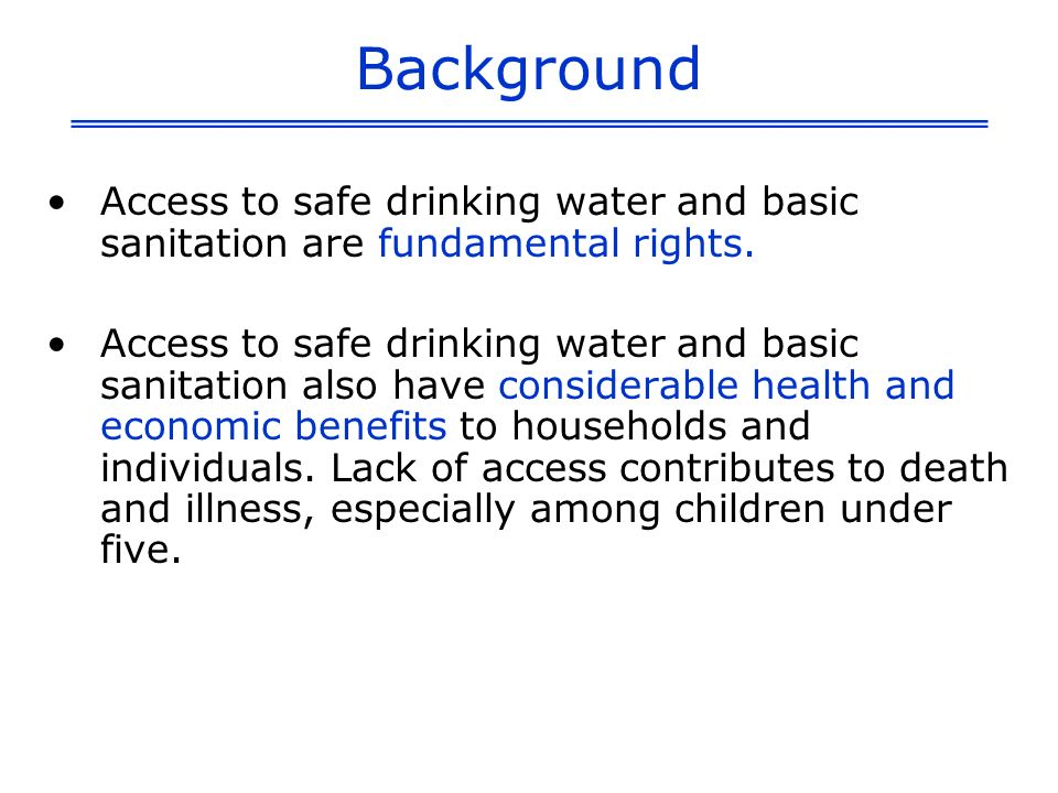 Background Access to safe drinking water and basic sanitation are fundamental rights. Access to safe drinking water and basic sanitation also have con